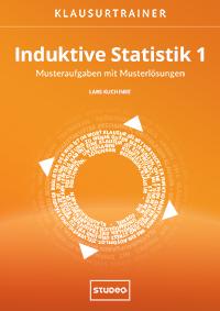 Klausurtrainer Induktive Statistik 1 – Musteraufgaben mit Musterlösungen