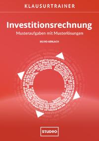 Klausurtrainer Investitionsrechnung - Musteraufgaben mit Musterlösungen