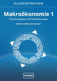 Klausurtrainer Makroökonomie 1 - Musteraufgaben mit Musterlösungen