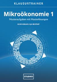 Klausurtrainer Mikroökonomie 1 - Musteraufgaben mit Musterlösungen